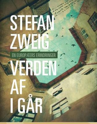 Stefan Zweig: Verden af i går : en europæers erindringer