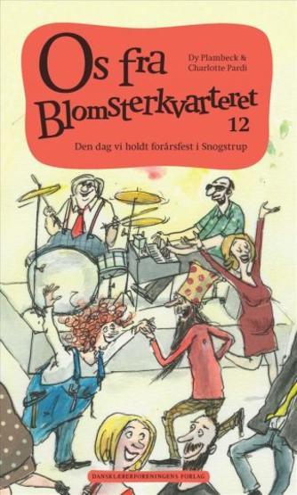 Dy Plambeck: Os fra Blomsterkvarteret. Bind 12, Den dag vi holdt forårsfest i Snogstrup