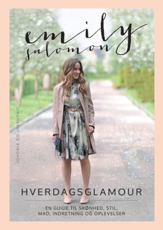 Emily Salomon: Hverdagsglamour : en guide til skønhed, stil, mad, indretning og oplevelser