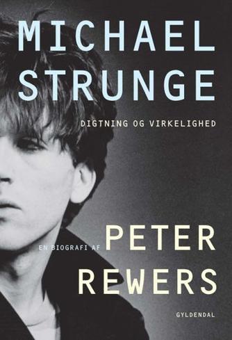 Peter Rewers: Michael Strunge - digtning og virkelighed