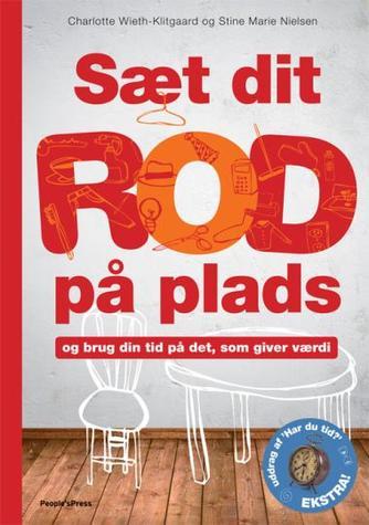 Stine Marie Nielsen, Charlotte Wieth-Klitgaard: Sæt dit rod på plads : og brug din tid på det, som giver værdi
