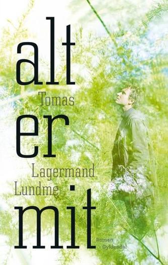Tomas Lagermand Lundme: Alt er mit : roman