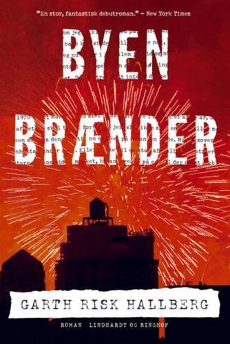 Garth Risk Hallberg: Byen brænder