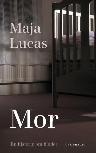 Maja Lucas: Mor : en historie om blodet : roman