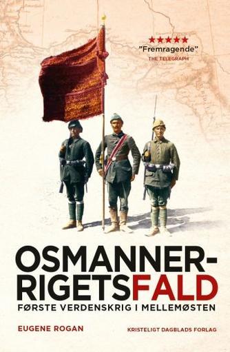 Eugene Rogan: Osmannerrigets fald : første verdenskrig i Mellemøsten