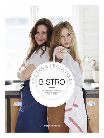 Franciska Olsen, Rosita Olsen: Rositas & Franciskas bistro : om køkkenskills for teens og andre unge som elsker mad og fester