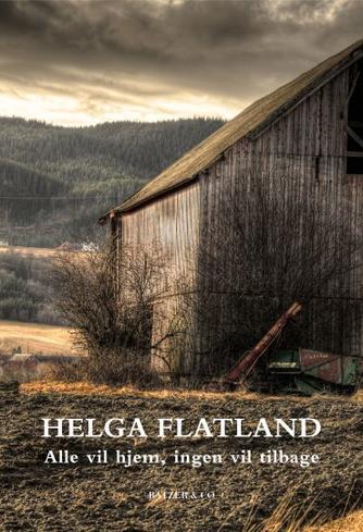 Helga Flatland: Alle vil hjem, ingen vil tilbage : roman