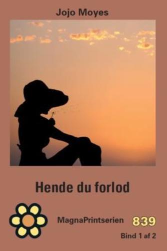 Jojo Moyes: Hende du forlod : roman. Bind 3 (MagnaPrintserien)