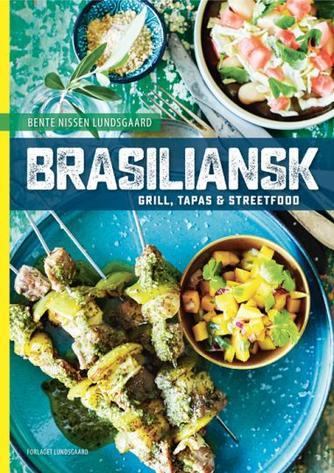 Bente Nissen Lundsgaard: Brasiliansk : grill, tapas & streetfood