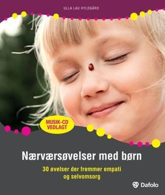 Ulla Lau Hyldgård (f. 1973): Nærværsøvelser med børn : 30 øvelser der fremmer empati og selvomsorg. Altid : 12 nærværende sange til børn
