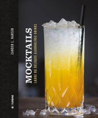 Zander L. Hansen: Mocktails : 40 alkoholfrie cocktails