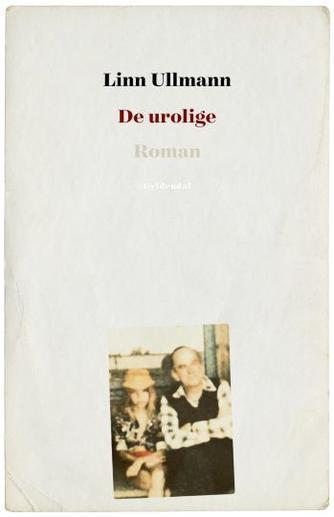 Linn Ullmann: De urolige : roman