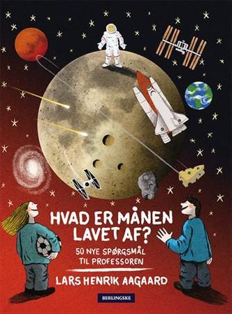 Lars Henrik Aagaard: Hvad er månen lavet af? : 50 nye spørgsmål til professoren