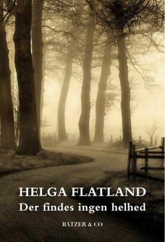 Helga Flatland: Der findes ingen helhed : roman