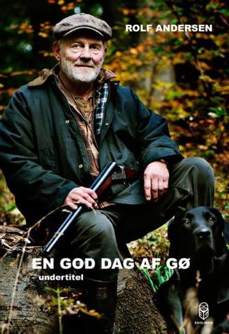 Rolf Andersen (f. 1954): En god dag at gø : jagthundetræning og jagtanekdoter