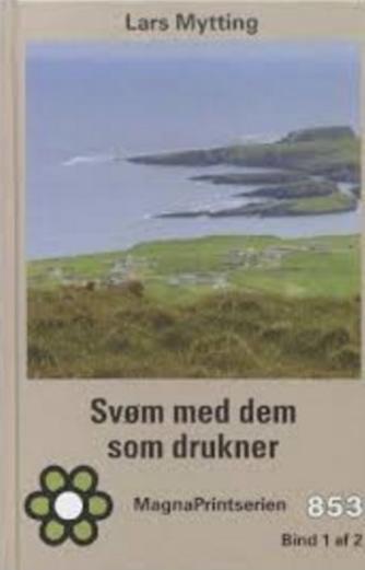 Lars Mytting: Svøm med dem som drukner : roman. Bind 1 (MagnaPrintserien)