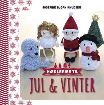 Josefine Bjørn Knudsen: Hæklerier til jul & vinter