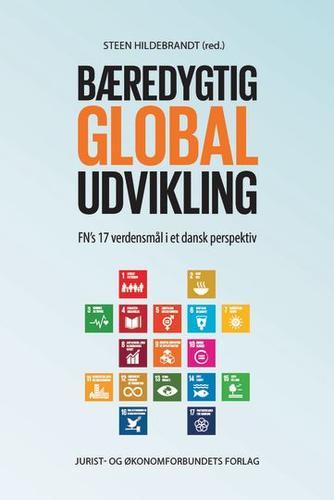 : Bæredygtig global udvikling : FN's 17 verdensmål i et dansk perspektiv