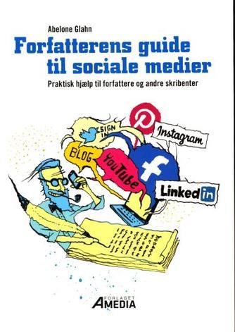 Abelone Glahn: Forfatterens guide til sociale medier : praktisk hjælp til forfattere og andre skribenter