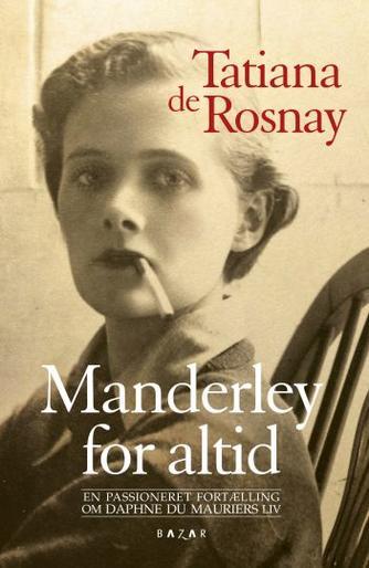 Tatiana de Rosnay: Manderley for altid : en passioneret fortælling om Daphne du Mauriers liv