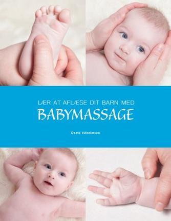 Dorte Vilhelmsen: Lær at aflæse dit barn med babymassage