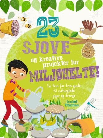 Isabel Thomas: 23 sjove og kreative projekter for miljøhelte!