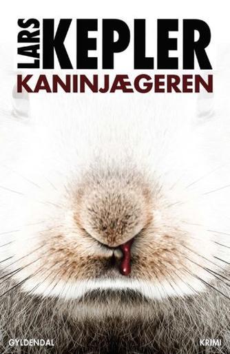 Lars Kepler: Kaninjægeren : kriminalroman