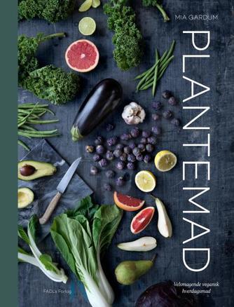 Mia Gardum: Plantemad : velsmagende vegansk hverdagsmad