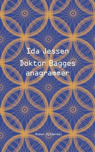 Ida Jessen (f. 1964): Doktor Bagges anagrammer : roman