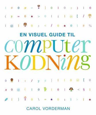 Carol Vorderman: En visuel guide til computerkodning : en trin for trin-gennemgang af, hvordan du koder og bygger dine egne spil