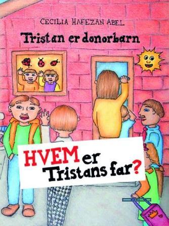 Cecilia Hafezan Abel: Hvem er Tristans far? : Tristan er donorbarn
