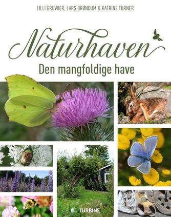 Lilli Gruwier, Lars Brøndum, Katrine Grace Turner: Naturhaven : den mangfoldige have