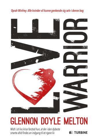Glennon Doyle Melton: Love warrior : kærlighedens kriger