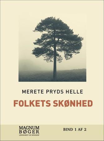 Merete Pryds Helle: Folkets skønhed. Bind 1 (Magnumbøger)