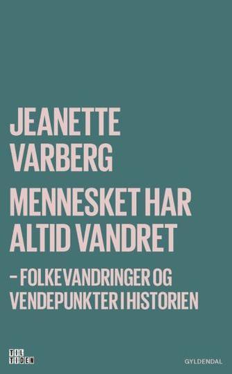 Jeanette Varberg: Mennesket har altid vandret : folkevandringer og vendepunkter i historien