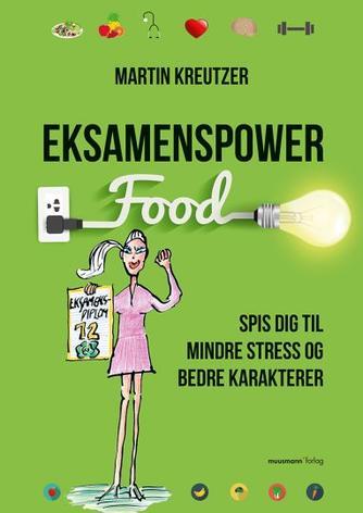 Martin Kreutzer: Eksamenspower : spis dig til mindre stress og bedre karakterer