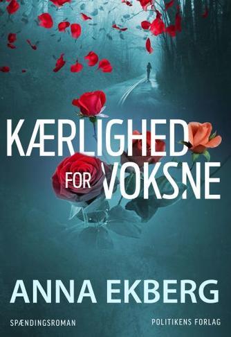 Anna Ekberg: Kærlighed for voksne : spændingsroman