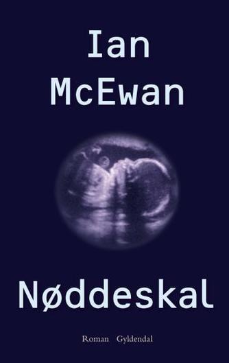 Ian McEwan: Nøddeskal : roman