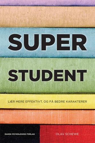 Olav Schewe (f. 1988): Superstudent : lær mere effektivt, og få bedre karakterer
