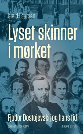 Kjeld Laursen (f. 1938): Lyset skinner i mørket : Fjodor Dostojevskij og hans tid