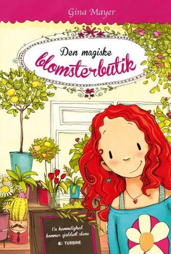 Gina Mayer: Den magiske blomsterbutik - en hemmelighed kommer sjældent alene
