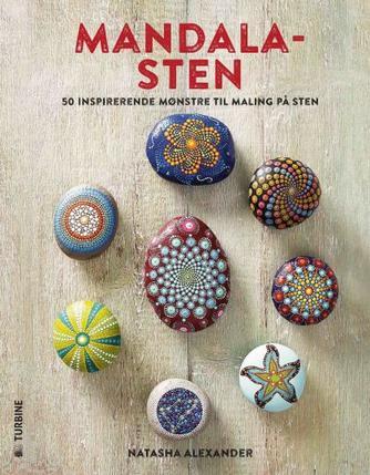 Natasha Alexander: Mandala-sten : 50 inspirerende mønstre til maling på sten
