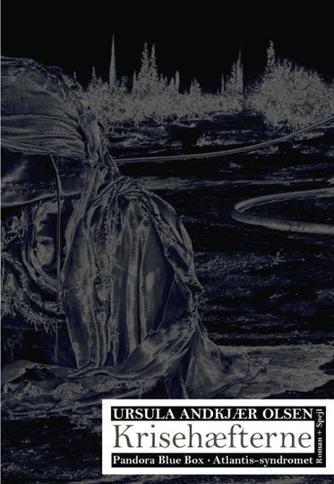 Ursula Andkjær Olsen: Krisehæfterne : Pandora Blue Box, Atlantis-syndromet : roman + spejl