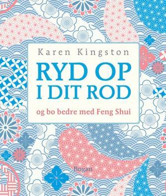 Karen Kingston: Ryd op i dit rod - og bo bedre med Feng Shui