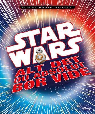 Adam Bray: Star wars - alt det du absolut bør vide