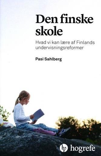 Pasi Sahlberg: Den finske skole : hvad vi kan lære af Finlands undervisningsreformer