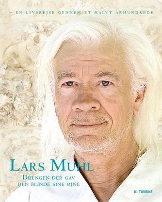 Lars Muhl: Drengen der gav den blinde sine øjne : en livsrejse gennem et halvt århundrede