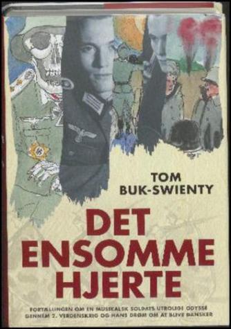 Tom Buk-Swienty: Det ensomme hjerte : fortællingen om en musikalsk soldats utrolige odyssé gennem 2. verdenskrig og hans drøm om at blive dansker (mp3)