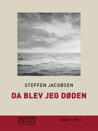 Steffen Jacobsen (f. 1956): Da blev jeg Døden. Bind 1 (Magnumbøger)