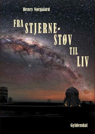 Henry Nørgaard: Fra stjernestøv til liv : vores kosmiske rødder